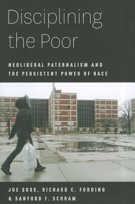 Disciplining the Poor By Soss, Joe/ Fording, Richard C./ Schram, Sanford F.